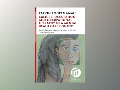 Culture, occupation and occupational therapy in a mental health care context : the challenge of meeting the needs of Midde Eastern immigrants av Parvin Pooremamali