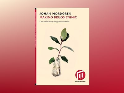 Making drugs ethnic : khat and minority drug use in Sweden av Johan Nordgren