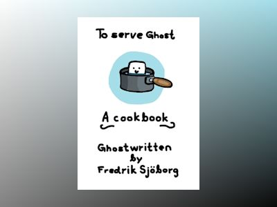 To serve ghost : a cookbook av Fredrik Sjöborg