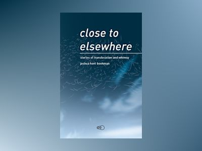close to elsewhere : stories of translocation and whimsy av Joshua Kent Bookman