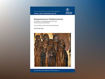 Responsiones Vadstenenses : Perspectives on the Birgittine rule in two texts from Vadstena and Syon Abbey : a critical edition with translation and Introduction av Elin Andersson