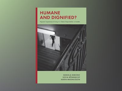 Humane and dignified : migrants' experiences of living in a 'state of deportability' in Sweden av Daniela Debono
