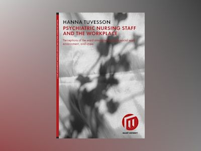 Psychiatric nursing staff and the workplace : perceptions of the ward atmosphere, psychosocial work environment, and stress av Hanna Tuvesson