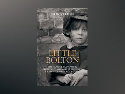 Little Bolton : the story of a Lancashire working class family at the start of the industrial revolution av Nora Lönn