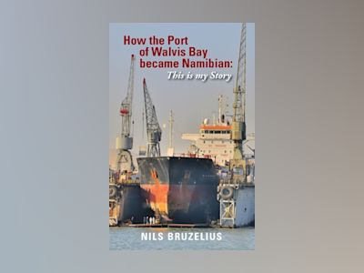 How the Port of Walvis Bay became Namibian : This is my Story av Nils Bruzelius