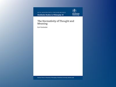 The normativity of thought and meaning av Karl Karlander