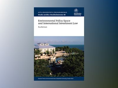 Environmental policy space and international investment law av Åsa Romson
