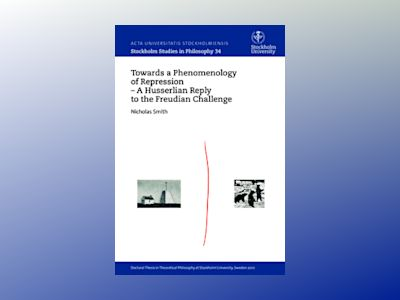 Towards a phenomenology of repression : a Husserlian reply to the Freudian challenge av Nicholas Smith