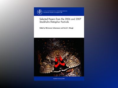 Selected papers from the 2006 and 2007 Stockholm Metaphor Festivals av Nils-Lennart Johannesson