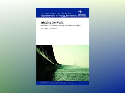Bridging the world : alcohol policy in transition and diverging alcohol patterns in Sweden av Nina-Katri Gustafsson
