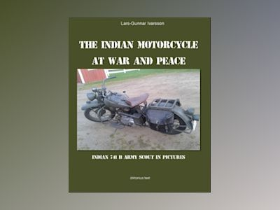 The Indian Motorcycle at war and peace : Indian 741 B Army Scout in pictures av Lars-Gunnar Ivarsson