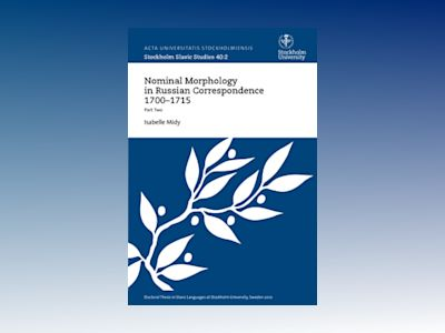 Nominal morphology in Russian correspondence 1700-1715 : Part Two av Isabel Midy