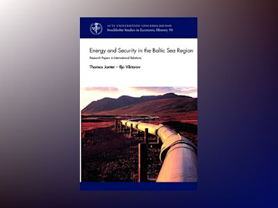 Energy and security in the Baltic Sea region : Research papers in international relations av Thomas Jonker