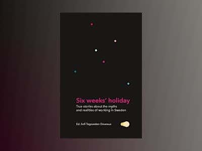 Six weeks' holiday : True stories about the myths and realities of working in Sweden av Sofi Tegsveden Deveaux
