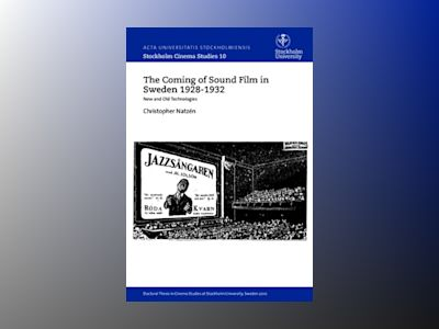 The coming of sound film in Sweden 1928-1932 : new and old technologies av Christopher Natzén