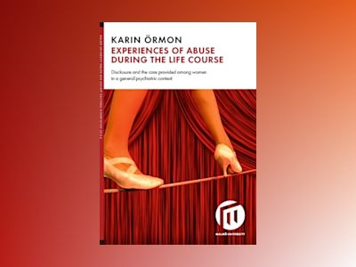 Experiences of abuse during the life course : disclosure and the care provided among women in a general psychiatric context av Karin Örmon