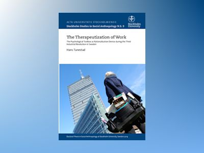 The therapeutization of work : the psychological toolbox as rationalization device during the third industrial revolution in Sweden av Hans Tunestad