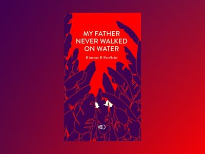 My father never walked on water : an exceptional story about an exceptional man av D'amour D. Nordkvist