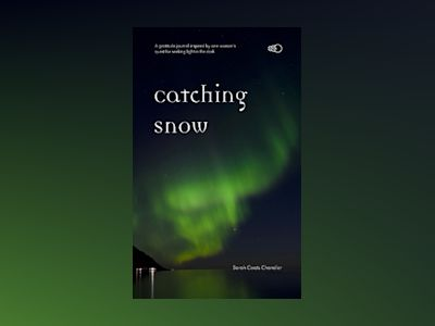 Catching Snow : a gratitude journal inspired by one woman's quest for seeking light in the dark av Sarah Coats Chandler