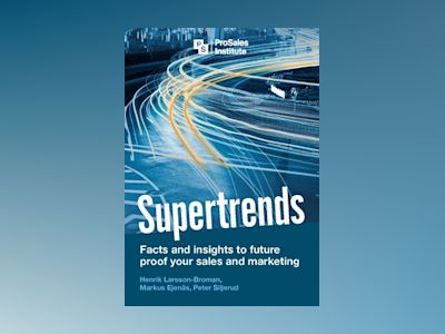 Supertrends : facts and insights to future proof your sales and marketing av Henrik Larsson Broman