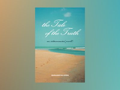 The tale of the truth : an interconnected world av Marianne Hallberg