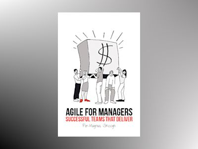 Agile for Managers : Successful Teams That Deliver av Per-Magnus Skoogh