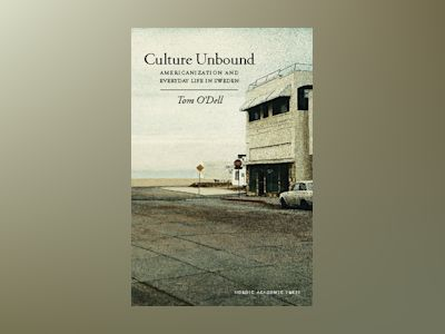 Culture Unbound : americanization and everyday life in Sweden av Tom O'Dell