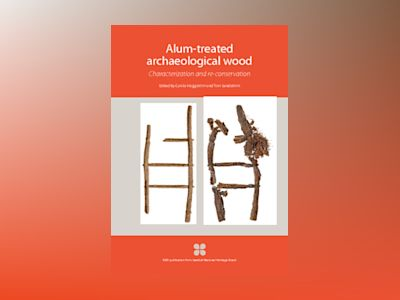 Alum-treated archaeological wood : characterization and re-conservation av Carola Häggström