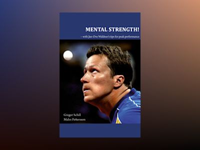 Mental strength! : with Jan-Ove Waldner´s tips for peak performance av Gregor Schill