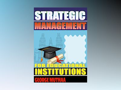 Strategic management for educational institutions av George Muthaa