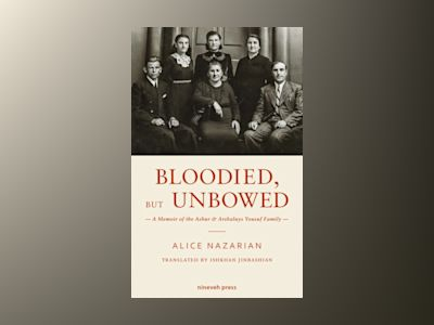 Bloodied, but unbowed : a memoir of the Ashur & Arshaluys Yousuf family av Alice Nazarian