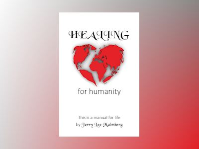 Healing for humanity : this is a manual for life av Jerry Lee Malmberg