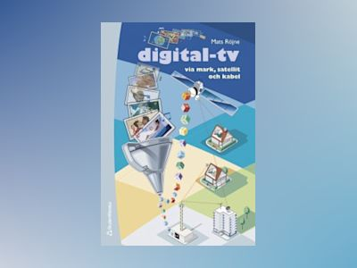 Digital-TV via mark, satellit och kabel av Mats Röjne