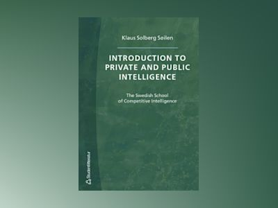 Introduction to private and public intelligence : the Swedish school of competitive intelligence av Klaus Solberg Søilen