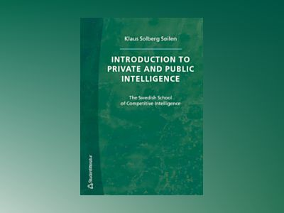 Introduction to Private and Public Intelligence - The Swedish School of Competitive Intelligence av Klaus Solberg Søilen