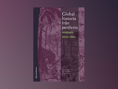 Global historia från periferin : Norden 1600-1850 av Laura Hollsten