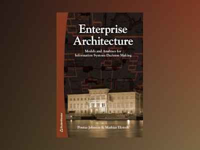 Enterprise Architecture - Models and Analyses for Information Systems Decision Making av Pontus Johnson