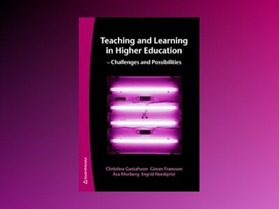 Teaching and Learning in Higher Education - Challenges and Possibilities av Christina Gustafsson