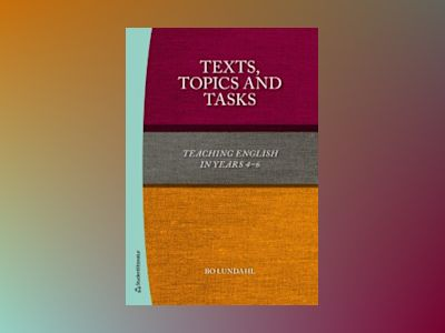 Texts, topics and tasks : teaching english in years 4-6 av Bo Lundahl