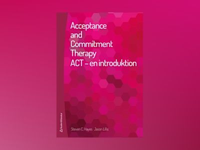 Acceptance and commitment therapy : ACT - en introduktion av Steven C Hayes
