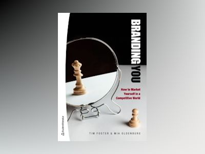Branding you : how to market yourself in a competitive world av Tim Foster