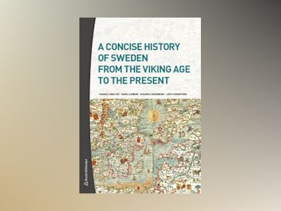 A Concise History of Sweden from the Viking Age to the Present av Thomas Lindkvist
