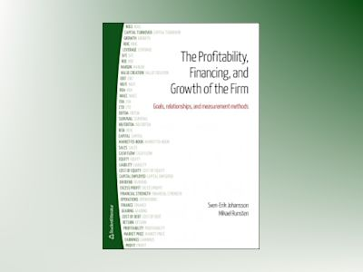The Profitability, Financing and Growth of the Firm - Goals, relationships, and measurement methods av Sven-Erik Johansson