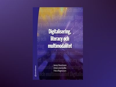 Digitalisering, literacy och multimodalitet av Jenny Edvardsson