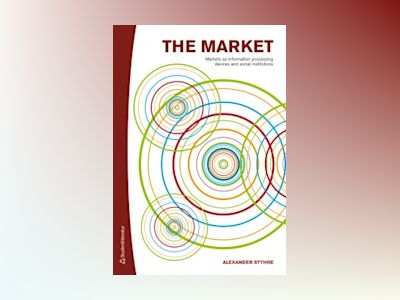 The market : markets as information-processing devices and social institutions av Alexander Styhre