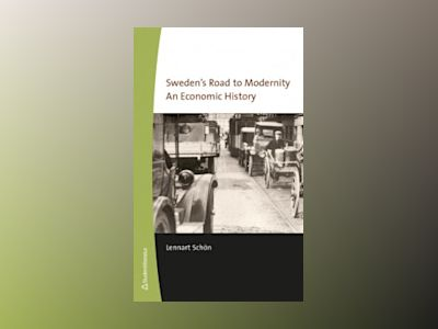 Sweden's road to modernity : an economic history av Lennart Schön