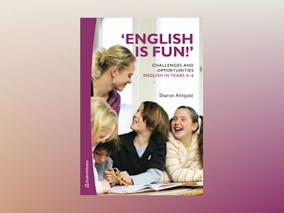'English is fun!' Challenges and opportunities - English in years 4-6 av Sharon Ahlquist