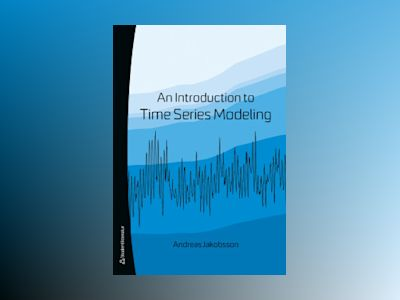 An Introduction to Time Series Modeling - av Andreas Jakobsson