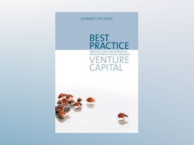 Best practice venture capital : principles, tools and approaches for investment, strategy and policy av Lennart Ohlsson