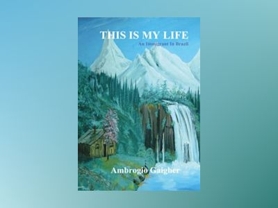 This is my life : an immigrant In Brazil av Ambrogio Gaigher